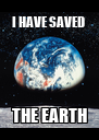 I HAVE SAVED  THE EARTH - Personalised Poster A4 size