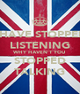 I HAVE STOPPED LISTENING WHY HAVEN'T YOU STOPPED TALKING - Personalised Poster A4 size