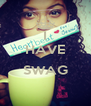 I HAVE  SWAG  - Personalised Poster A4 size