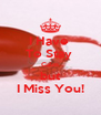 I Have  To Stay  Calm but I Miss You! - Personalised Poster A4 size