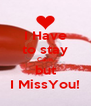 I Have to stay Calm but I MissYou! - Personalised Poster A4 size