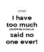 I have too much DERMALOGICA said no one ever! - Personalised Poster A4 size