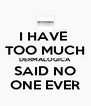 I HAVE  TOO MUCH DERMALOGICA SAID NO ONE EVER - Personalised Poster A4 size