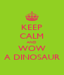 KEEP CALM AND WOW A DINOSAUR - Personalised Poster A4 size
