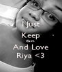 I Just Keep Calm  And Love Riya <3 - Personalised Poster A4 size