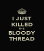I JUST KILLED THE BLOODY THREAD - Personalised Poster A4 size