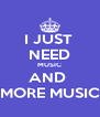 I JUST  NEED MUSIC AND  MORE MUSIC - Personalised Poster A4 size