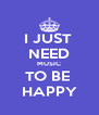 I JUST  NEED MUSIC TO BE  HAPPY - Personalised Poster A4 size