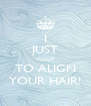 I JUST WANT TO ALIGN YOUR HAIR! - Personalised Poster A4 size