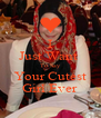 I Just Want  To Say Your Cutest Girl Ever - Personalised Poster A4 size