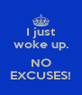 I just woke up.  NO EXCUSES! - Personalised Poster A4 size