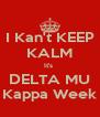 I Kan't KEEP KALM It's  DELTA MU Kappa Week - Personalised Poster A4 size