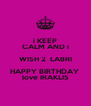 i KEEP CALM AND i WISH 2  LABRI HAPPY BIRTHDAY  love IRAKLIS - Personalised Poster A4 size