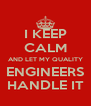 I KEEP CALM AND LET MY QUALITY ENGINEERS HANDLE IT - Personalised Poster A4 size