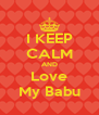 I KEEP CALM AND Love My Babu - Personalised Poster A4 size