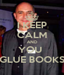 I KEEP CALM AND YOU  GLUE BOOKS - Personalised Poster A4 size