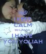 I KEEP CALM BECAUSE  I HAVE  YOU YOLIAH - Personalised Poster A4 size