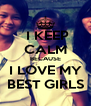 I KEEP CALM BECAUSE I LOVE MY BEST GIRLS - Personalised Poster A4 size