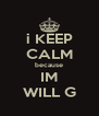 i KEEP CALM because IM WILL G - Personalised Poster A4 size