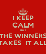 I KEEP CALM BUT THE WINNERS TAKES  IT ALL - Personalised Poster A4 size