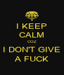 I KEEP CALM COZ I DON'T GIVE A FUCK - Personalised Poster A4 size