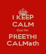 I KEEP CALM Coz I'm  PREETHI CALMath - Personalised Poster A4 size