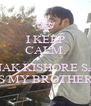 I KEEP CALM.  RAUNAK KISHORE SAHAY IS MY BROTHER. - Personalised Poster A4 size