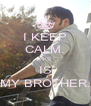 I KEEP CALM. RKS IS MY BROTHER. - Personalised Poster A4 size