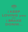 i KEEP LOVING you AND i BRAKE DONW... - Personalised Poster A4 size