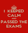 I  KEEPED CALM AND PASSED THE EXAMS - Personalised Poster A4 size