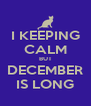I KEEPING CALM BUT DECEMBER IS LONG - Personalised Poster A4 size