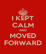 I KEPT CALM AND MOVED FORWARD - Personalised Poster A4 size