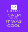 I KEPT CALM BEFORE IT WAS COOL - Personalised Poster A4 size