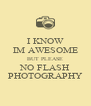 I KNOW IM AWESOME BUT PLEASE NO FLASH PHOTOGRAPHY - Personalised Poster A4 size