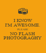 I KNOW I'M AWESOME. PLEASE NO FLASH PHOTOGRAGHY - Personalised Poster A4 size