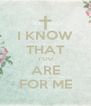 I KNOW THAT YOU ARE FOR ME - Personalised Poster A4 size