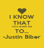 I KNOW THAT YOU WANT ME TO... -Justin Biber - Personalised Poster A4 size