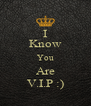 I Know You Are V.I.P :) - Personalised Poster A4 size