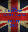 I KNOW YOU CAN SO DO IT OK ! - Personalised Poster A4 size