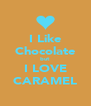 I Like Chocolate but I LOVE CARAMEL - Personalised Poster A4 size