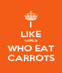 I LIKE GIRLS WHO EAT CARROTS - Personalised Poster A4 size
