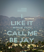 I LIKE IT WHEN YOU CALL ME BE JAY - Personalised Poster A4 size