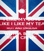 I LIKE MY BOYS LIKE I LIKE MY TEA HOT AND ENGLISH WITH A BIT OF  IRISH CREME - Personalised Poster A4 size