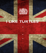 I LIKE TURTLES  . . . . - Personalised Poster A4 size