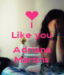 I Like you  Adriana Martins - Personalised Poster A4 size