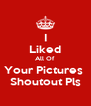 I Liked All Of Your Pictures  Shoutout Pls - Personalised Poster A4 size