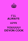 I'LL  ALWAYS  LOVE   YOUUUU!   DEVON COOK  - Personalised Poster A4 size
