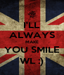 I'LL ALWAYS MAKE YOU SMILE WL :) - Personalised Poster A4 size
