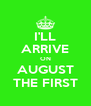 I'LL ARRIVE ON AUGUST THE FIRST - Personalised Poster A4 size