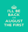 I'LL BE BACK ON AUGUST THE FIRST - Personalised Poster A4 size